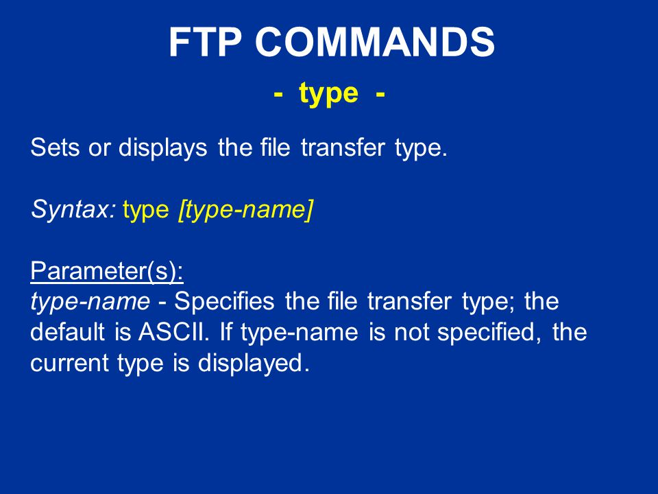 FTP COMMANDS Sets or displays the file transfer type.