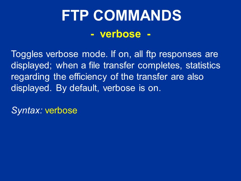 FTP COMMANDS Toggles verbose mode.