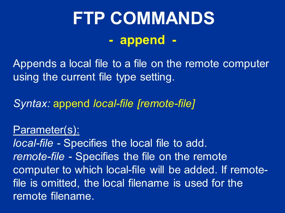 FTP COMMANDS Appends a local file to a file on the remote computer using the current file type setting.