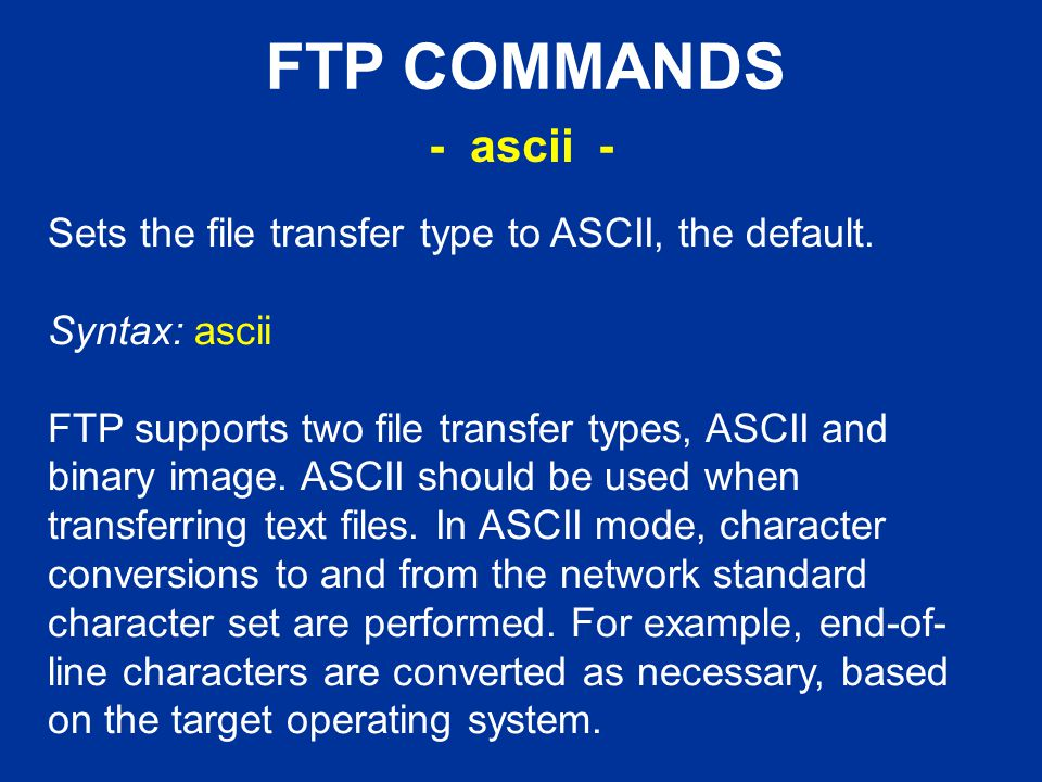 FTP COMMANDS Sets the file transfer type to ASCII, the default.