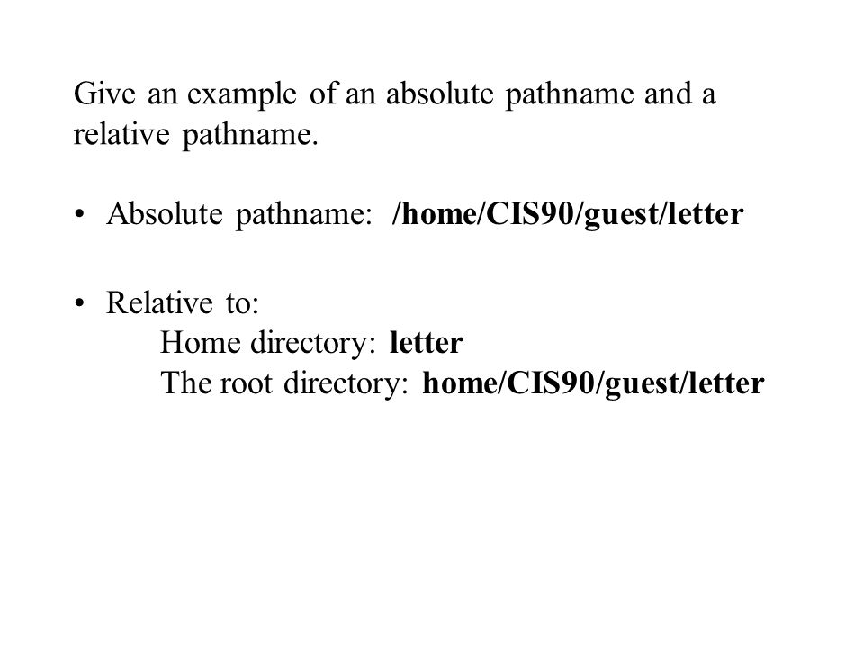 Give an example of an absolute pathname and a relative pathname.