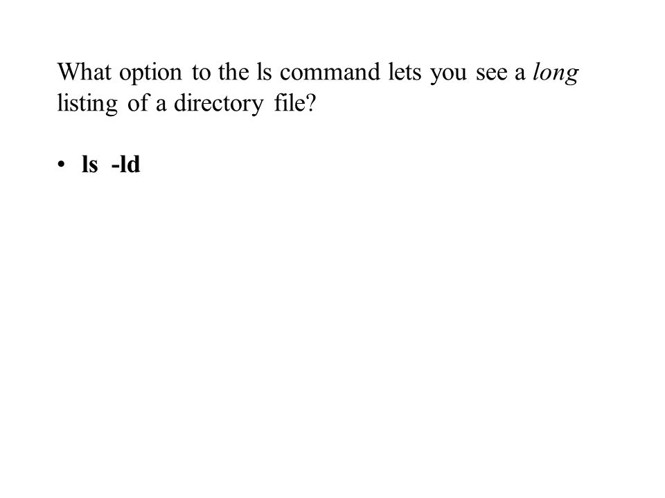 What option to the ls command lets you see a long listing of a directory file ls -ld