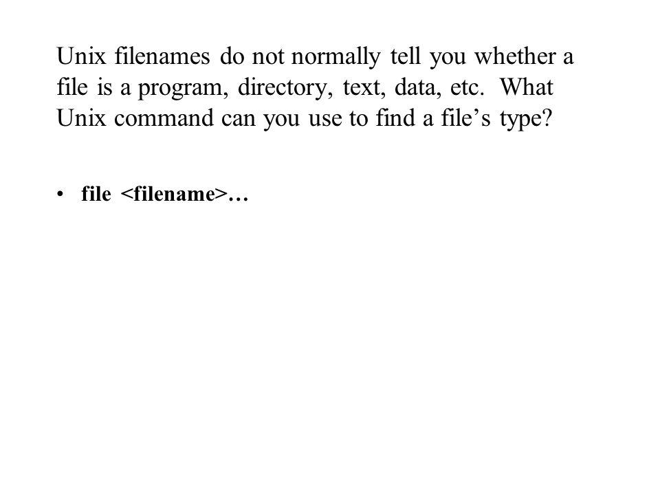 Unix filenames do not normally tell you whether a file is a program, directory, text, data, etc.