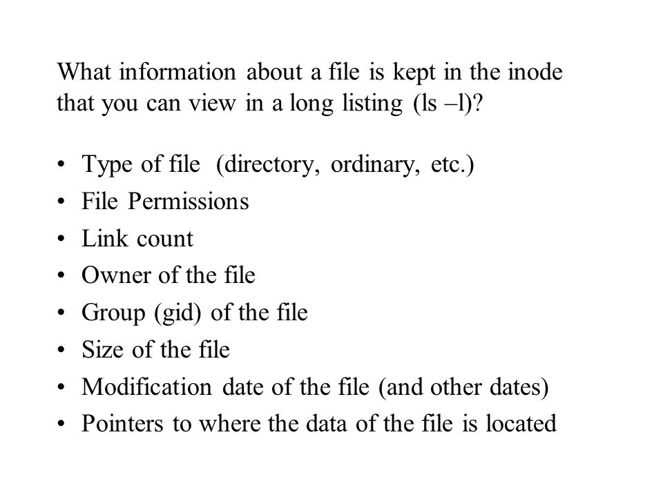 What information about a file is kept in the inode that you can view in a long listing (ls –l).