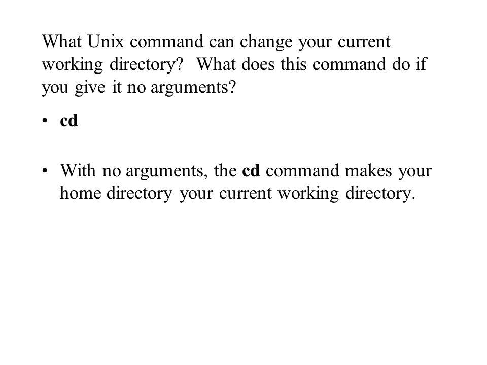 What Unix command can change your current working directory.