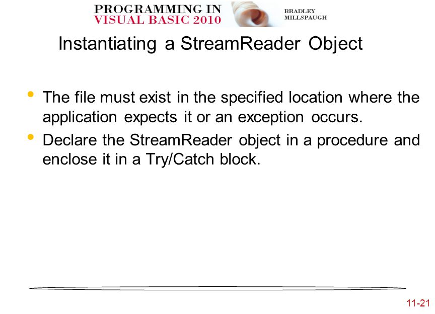 11-21 Instantiating a StreamReader Object The file must exist in the specified location where the application expects it or an exception occurs.