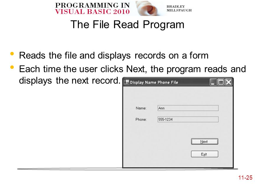 11-25 The File Read Program Reads the file and displays records on a form Each time the user clicks Next, the program reads and displays the next record.