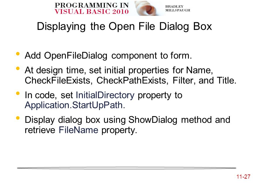 11-27 Displaying the Open File Dialog Box Add OpenFileDialog component to form.