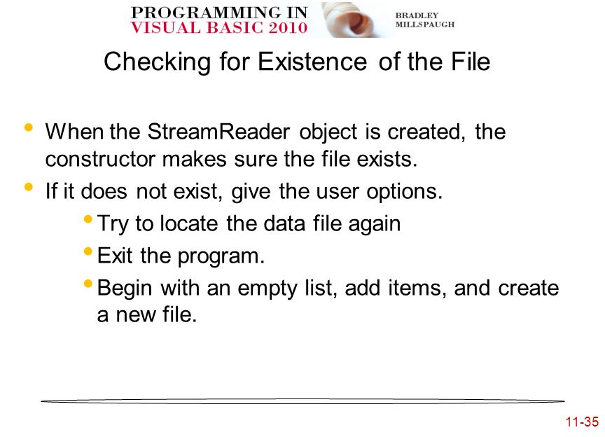 11-35 Checking for Existence of the File When the StreamReader object is created, the constructor makes sure the file exists.