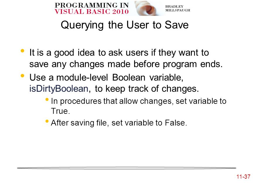 11-37 Querying the User to Save It is a good idea to ask users if they want to save any changes made before program ends.