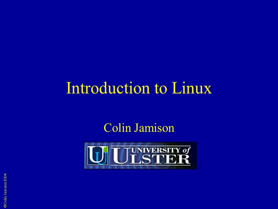 ©Colin Jamison 2004 Introduction to Linux Colin Jamison