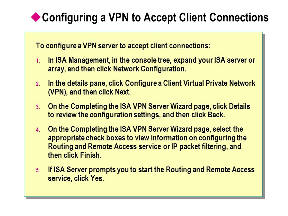  Configuring a VPN to Accept Client Connections To configure a VPN server to accept client connections: 1.