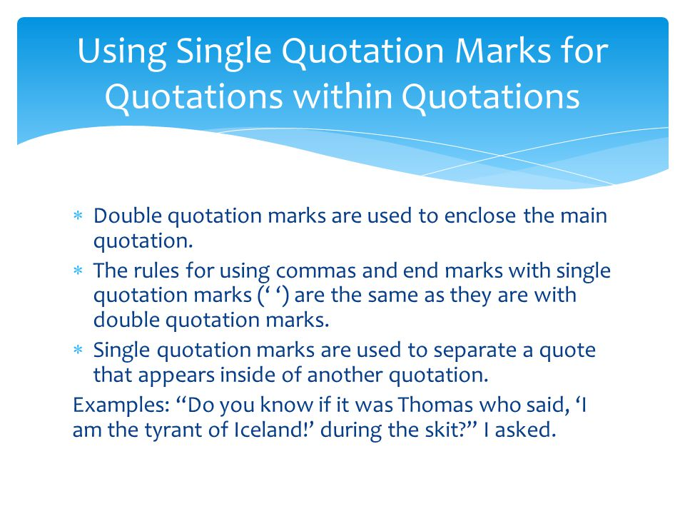  Double quotation marks are used to enclose the main quotation.