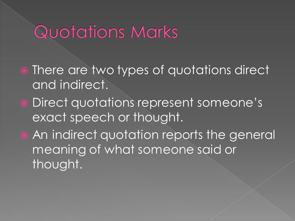  There are two types of quotations direct and indirect.