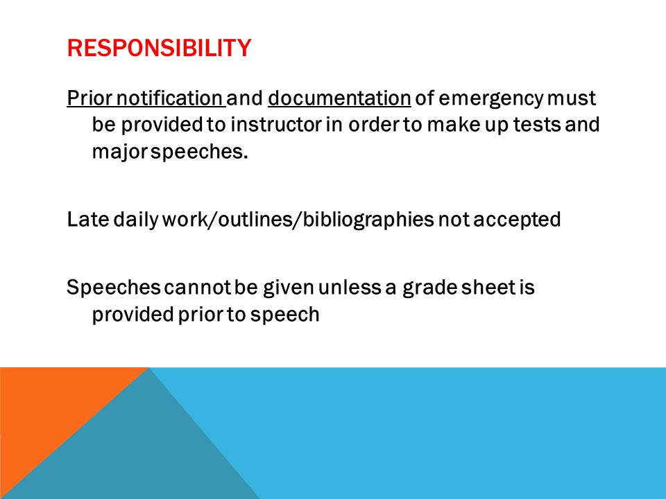RESPONSIBILITY Prior notification and documentation of emergency must be provided to instructor in order to make up tests and major speeches.