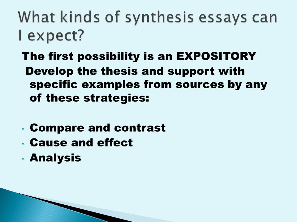 The first possibility is an EXPOSITORY Develop the thesis and support with specific examples from sources by any of these strategies: Compare and contrast Cause and effect Analysis