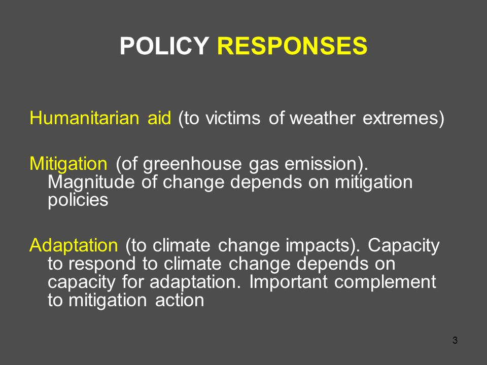 3 POLICY RESPONSES Humanitarian aid (to victims of weather extremes) Mitigation (of greenhouse gas emission).