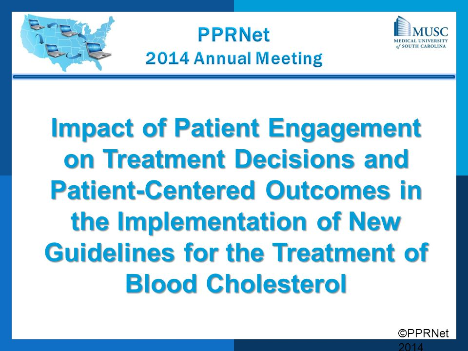 ©PPRNet 2014 Impact of Patient Engagement on Treatment Decisions and Patient-Centered Outcomes in the Implementation of New Guidelines for the Treatment of Blood Cholesterol