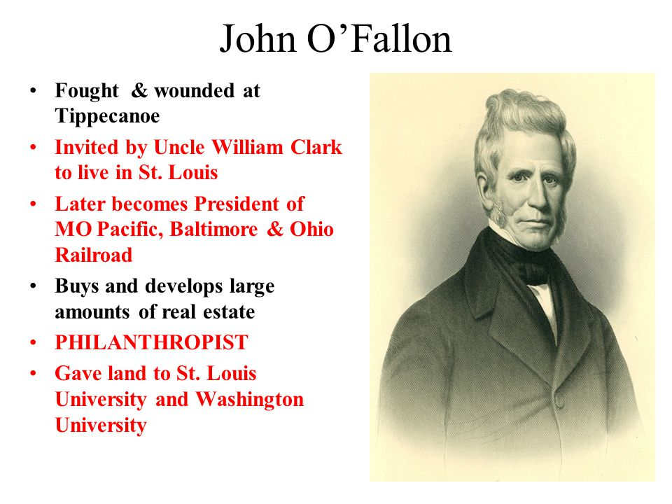 John O'Fallon Fought & wounded at Tippecanoe Invited by Uncle William Clark to live in St.