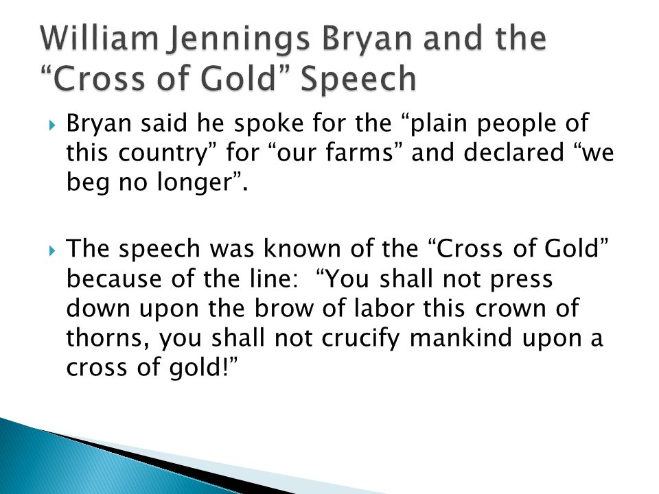  Bryan said he spoke for the plain people of this country for our farms and declared we beg no longer .