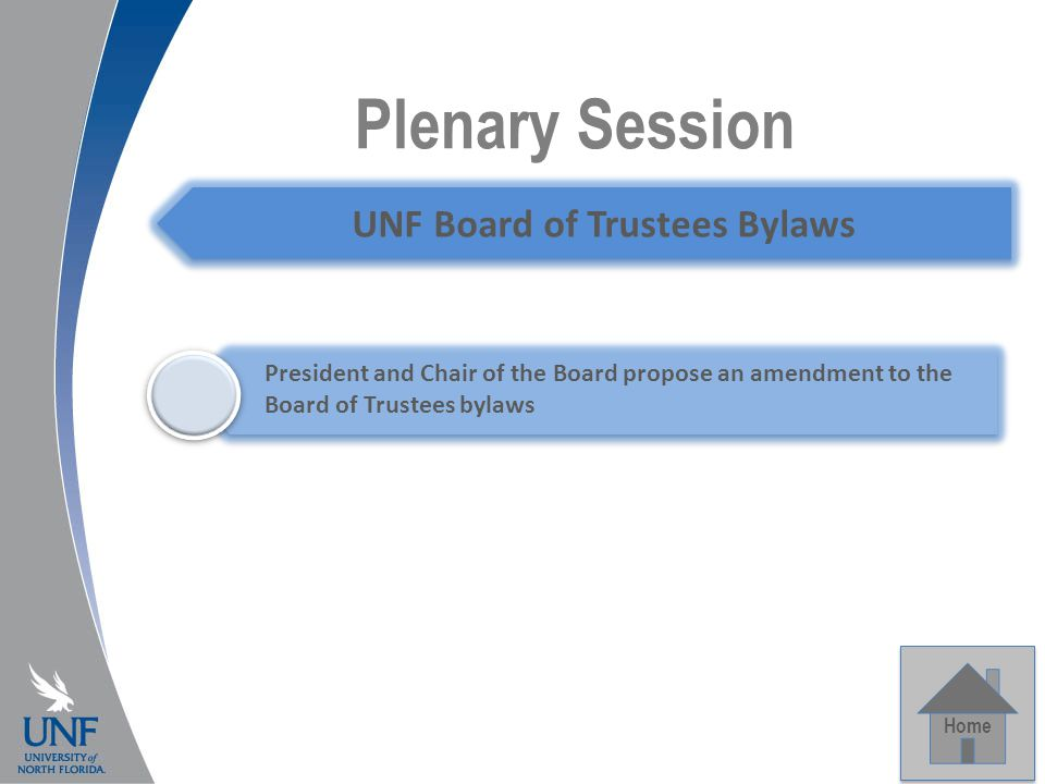 Plenary Session Home UNF Board of Trustees Bylaws President and Chair of the Board propose an amendment to the Board of Trustees bylaws