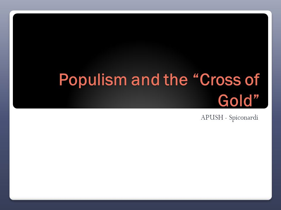 Populism and the Cross of Gold APUSH - Spiconardi