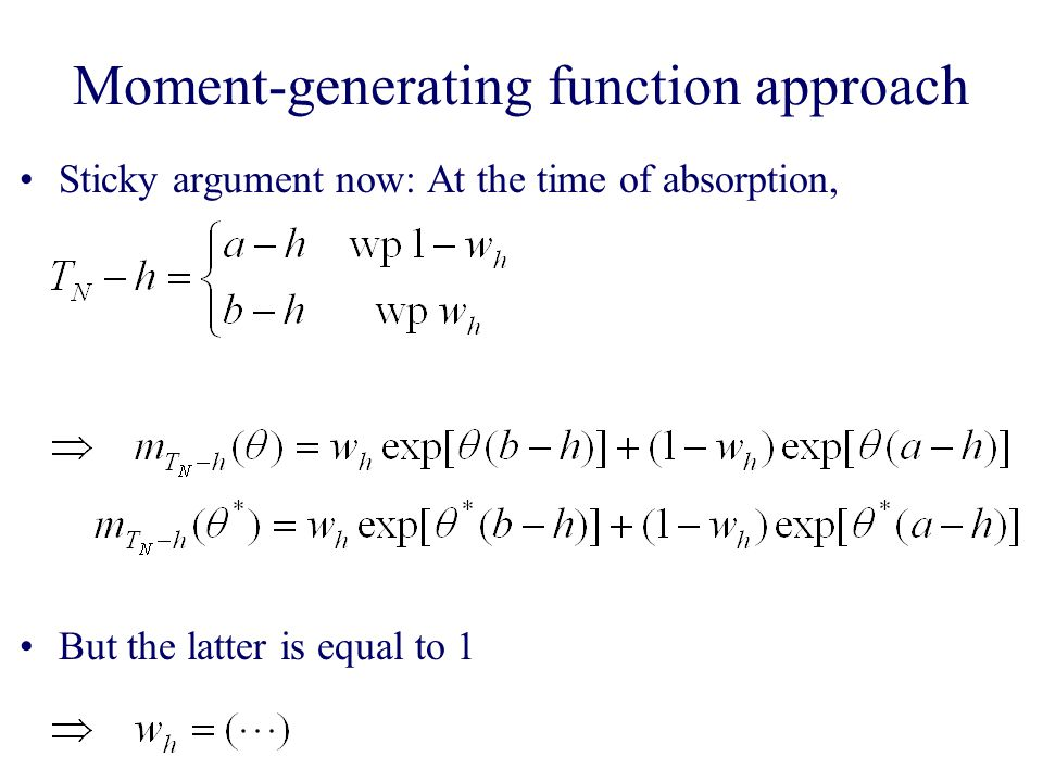 Moment-generating function approach Sticky argument now: At the time of absorption, But the latter is equal to 1