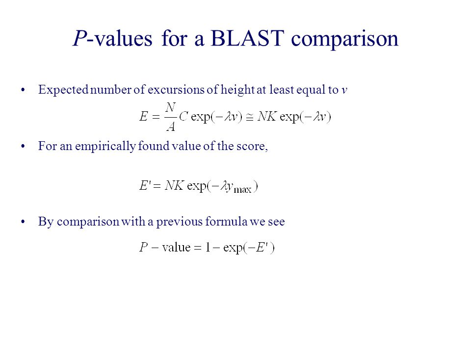 P-values for a BLAST comparison Expected number of excursions of height at least equal to v For an empirically found value of the score, By comparison with a previous formula we see