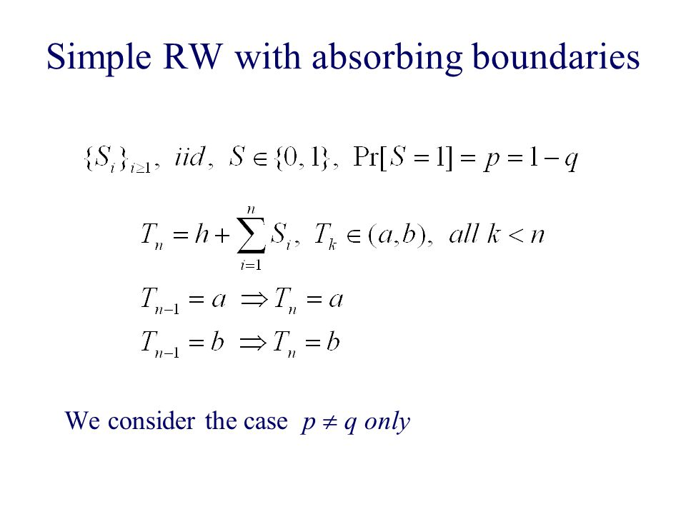 Simple RW with absorbing boundaries We consider the case p  q only