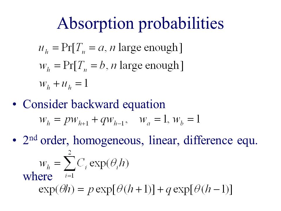 Absorption probabilities Consider backward equation 2 nd order, homogeneous, linear, difference equ.