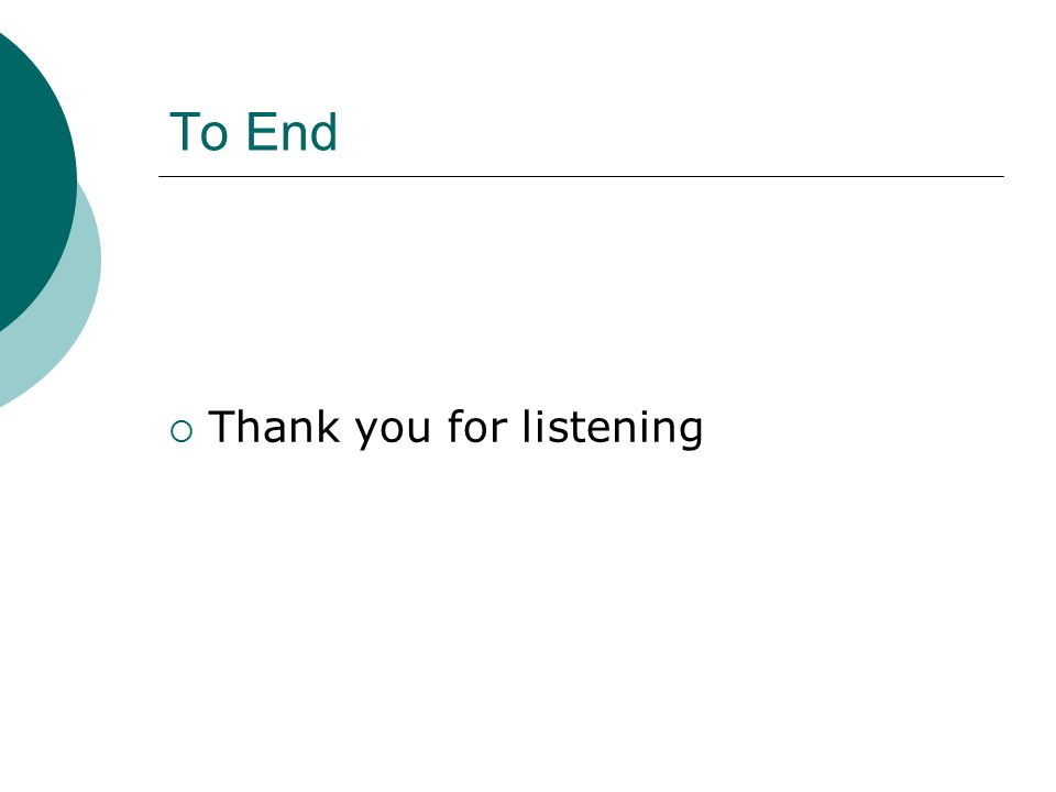To End  Thank you for listening