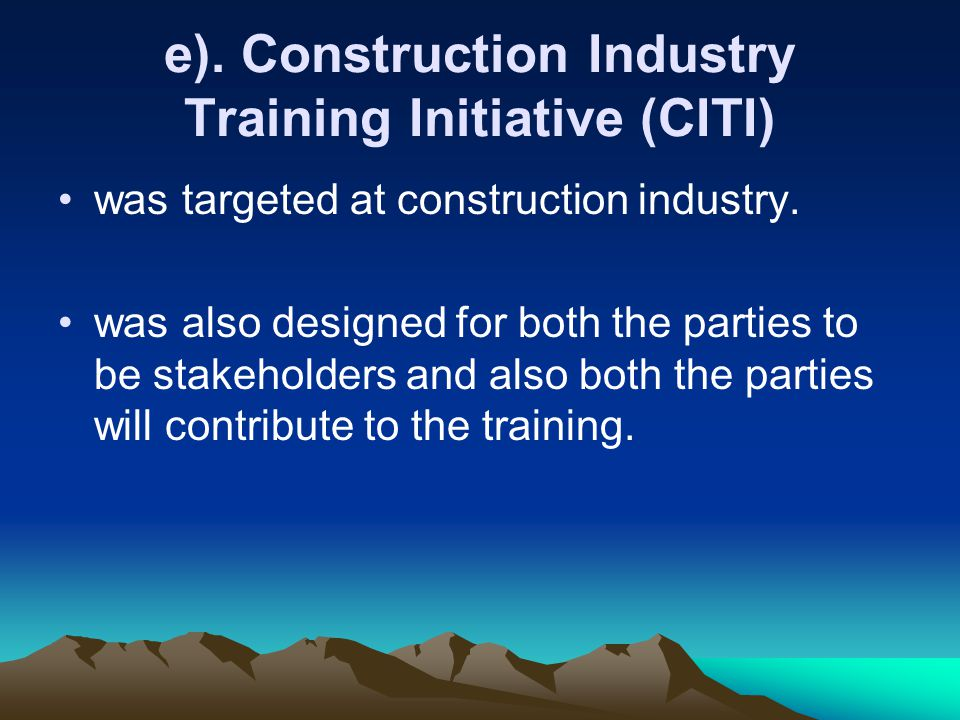 e). Construction Industry Training Initiative (CITI) was targeted at construction industry.