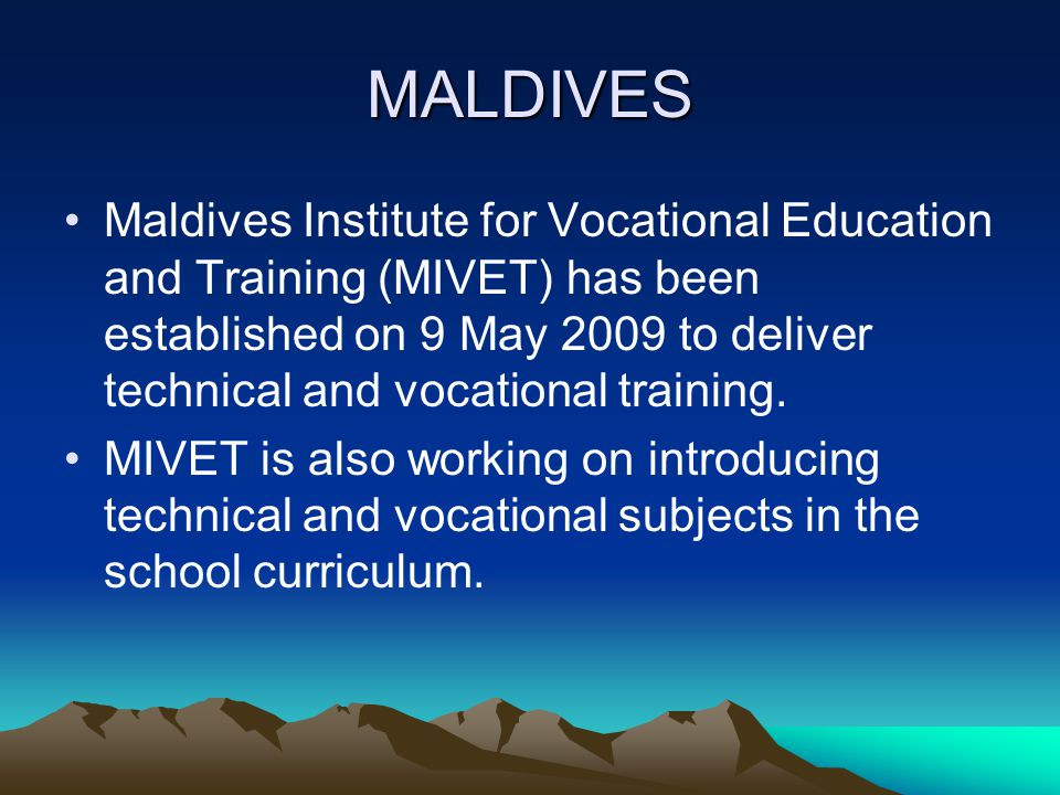 MALDIVES Maldives Institute for Vocational Education and Training (MIVET) has been established on 9 May 2009 to deliver technical and vocational training.