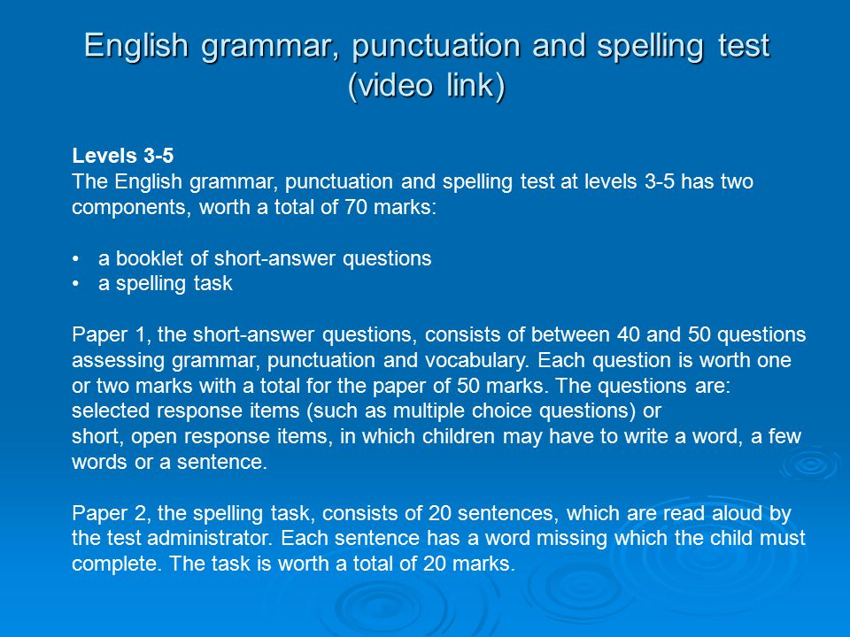 English grammar, punctuation and spelling test (video link) Levels 3-5 The English grammar, punctuation and spelling test at levels 3-5 has two components, worth a total of 70 marks: a booklet of short-answer questions a spelling task Paper 1, the short-answer questions, consists of between 40 and 50 questions assessing grammar, punctuation and vocabulary.