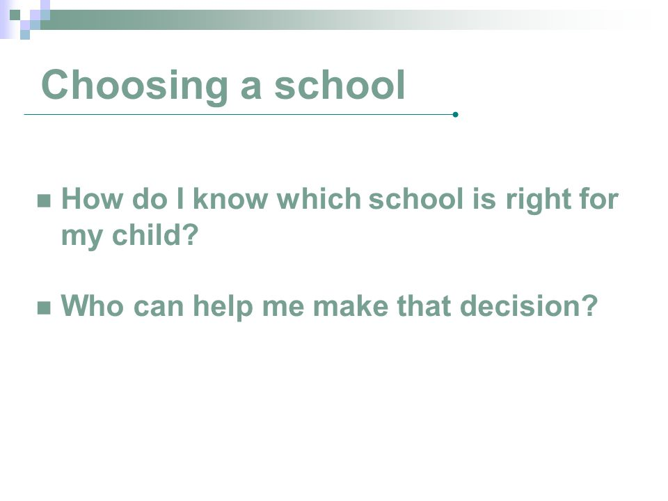 Choosing a school How do I know which school is right for my child.