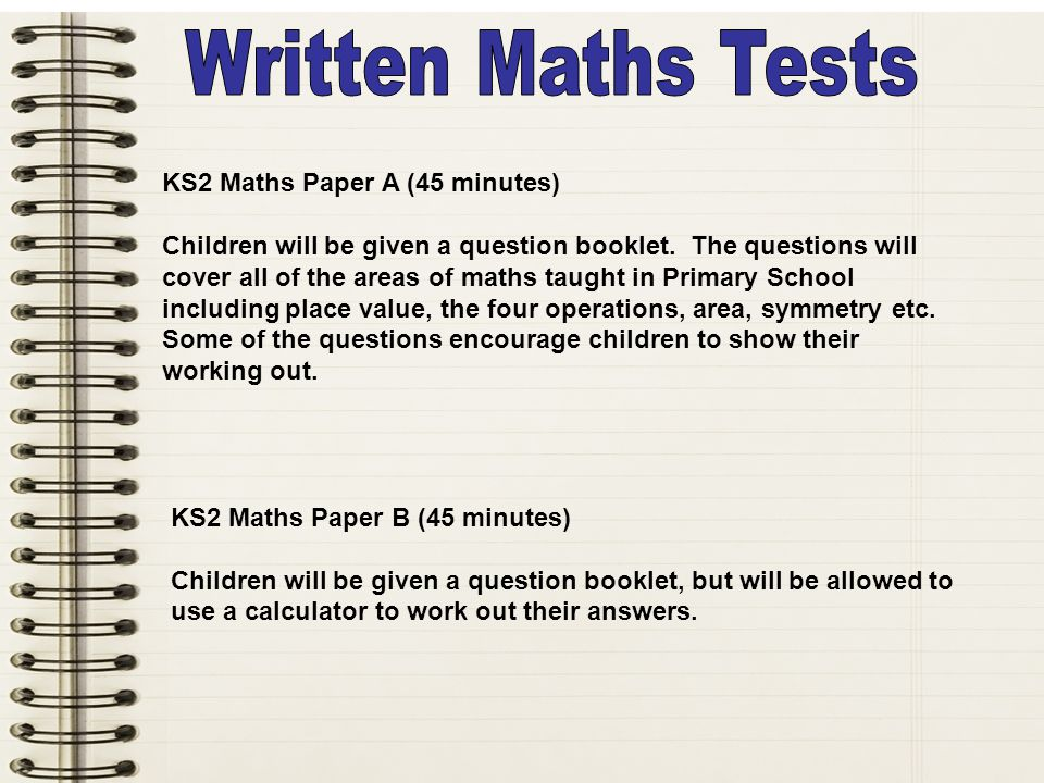 KS2 Maths Paper A (45 minutes) Children will be given a question booklet.
