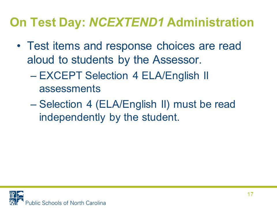 On Test Day: NCEXTEND1 Administration Test items and response choices are read aloud to students by the Assessor.