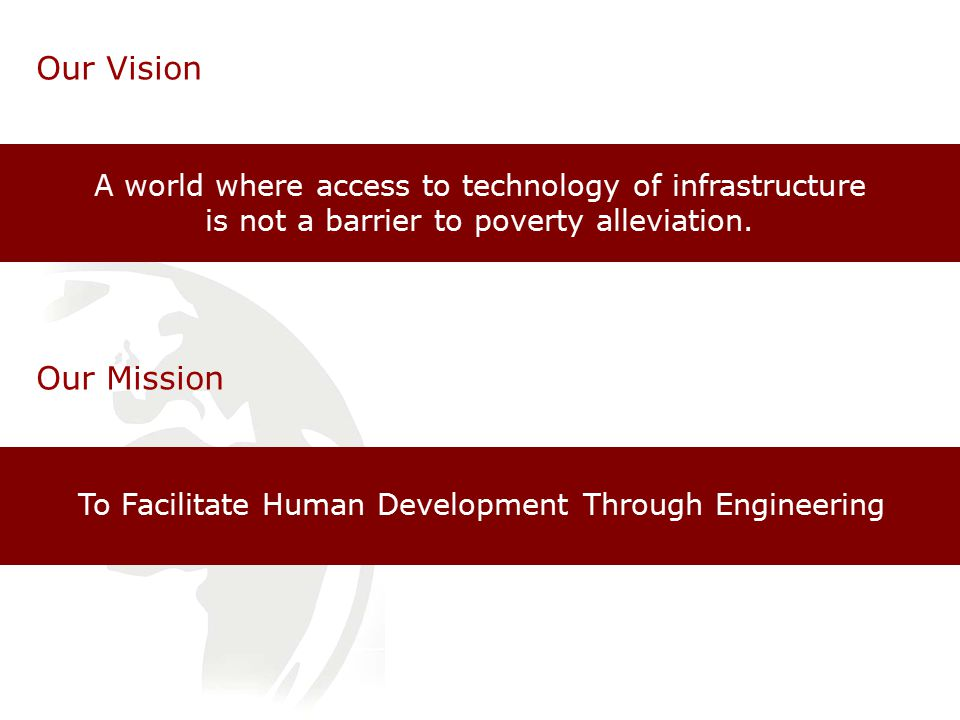 A world where access to technology of infrastructure is not a barrier to poverty alleviation.