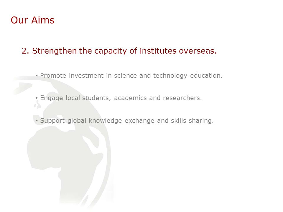 Our Aims 2. Strengthen the capacity of institutes overseas.