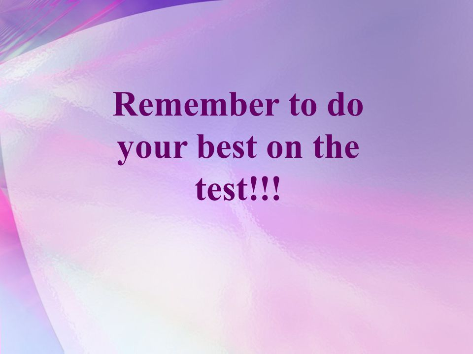 Remember to do your best on the test!!!