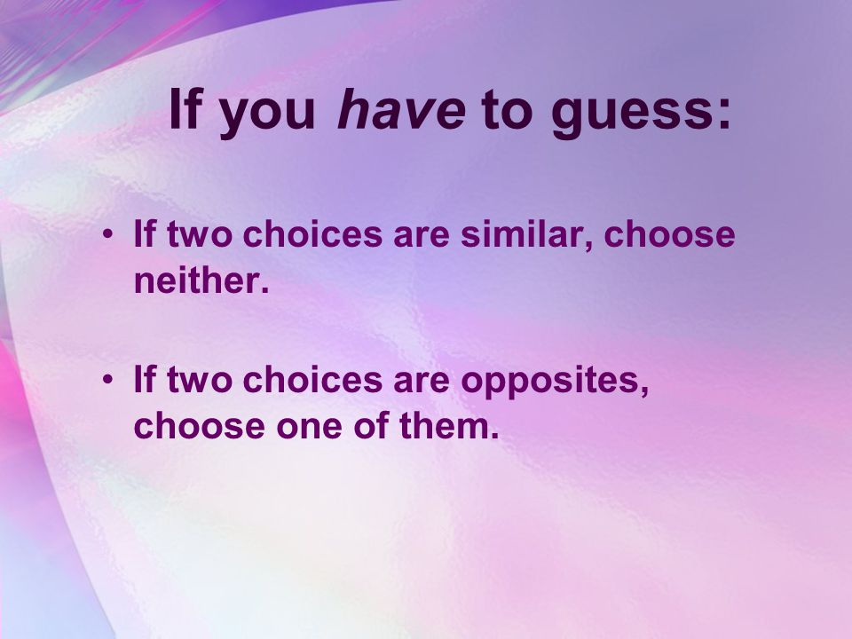 If you have to guess: If two choices are similar, choose neither.