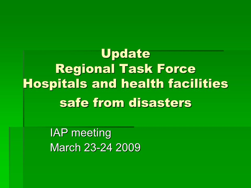 Update Regional Task Force Hospitals and health facilities safe from disasters IAP meeting March