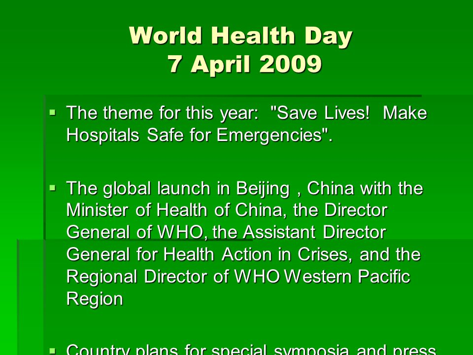 World Health Day 7 April 2009  The theme for this year: Save Lives.