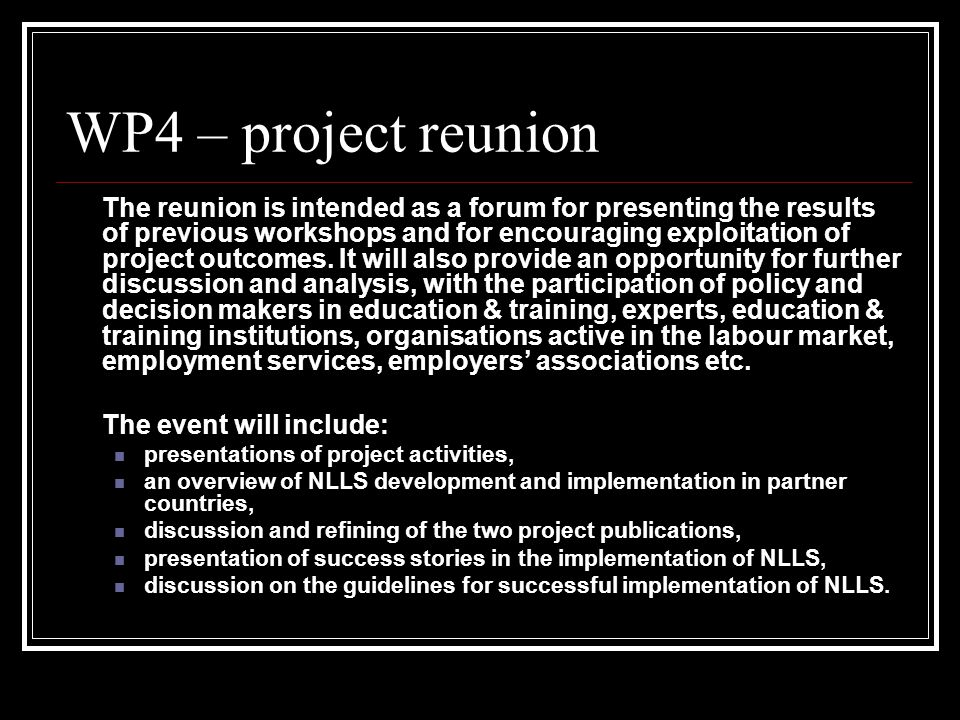 WP4 – project reunion The reunion is intended as a forum for presenting the results of previous workshops and for encouraging exploitation of project outcomes.