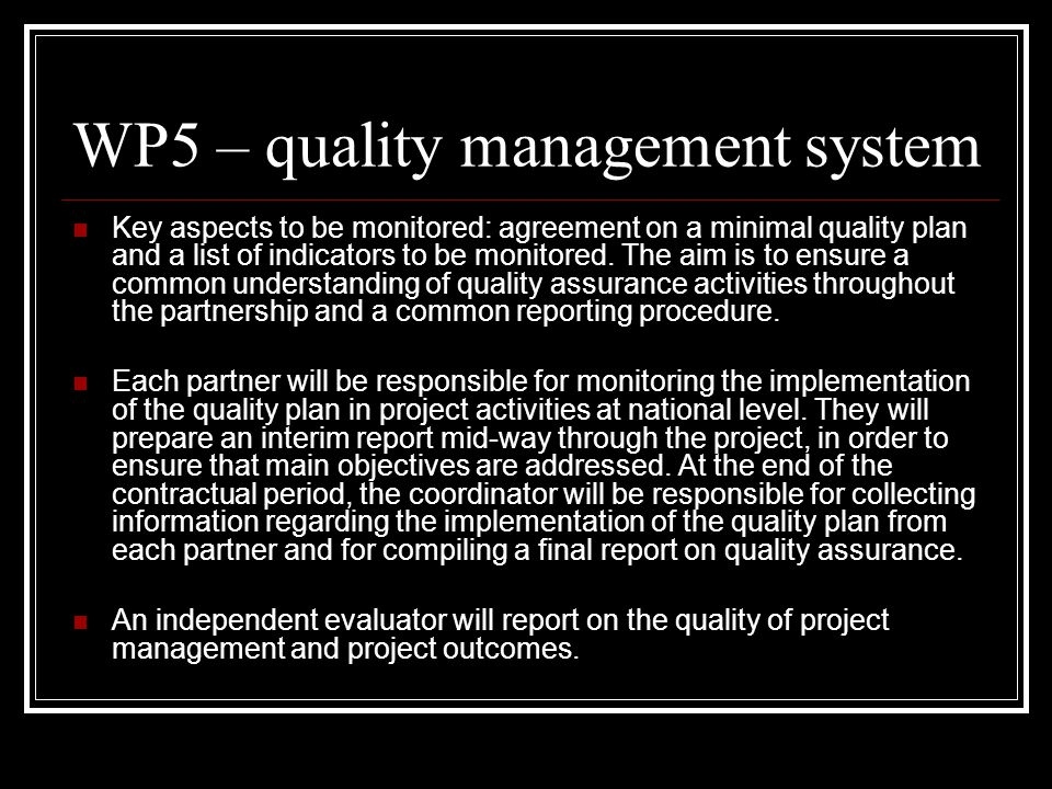 WP5 – quality management system Key aspects to be monitored: agreement on a minimal quality plan and a list of indicators to be monitored.
