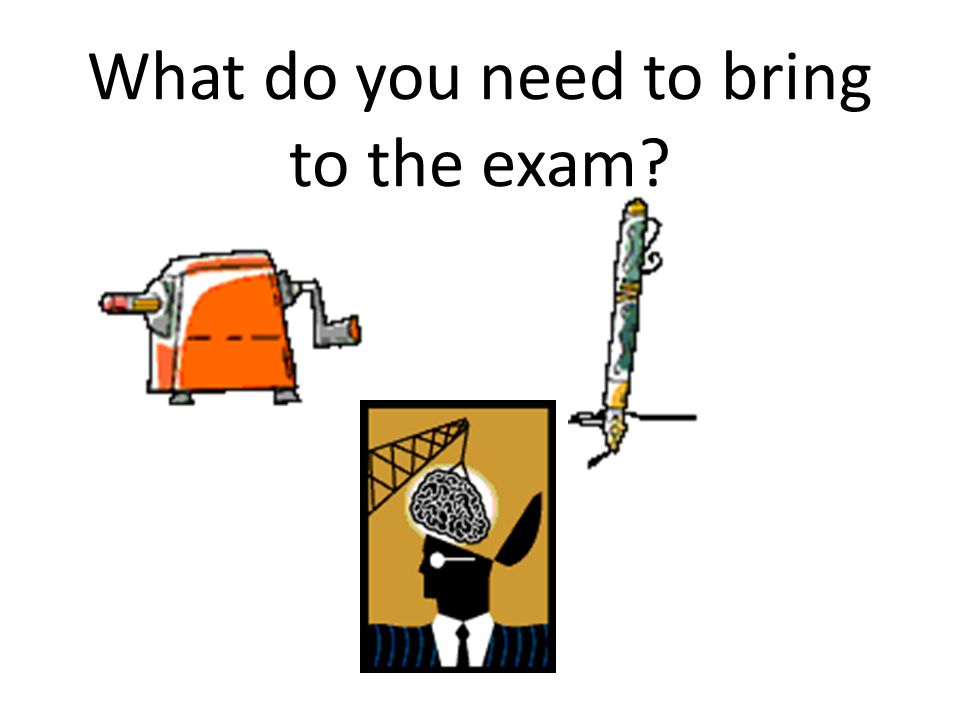 What do you need to bring to the exam