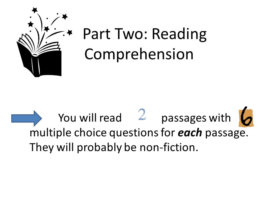 Part Two: Reading Comprehension You will read passages with multiple choice questions for each passage.