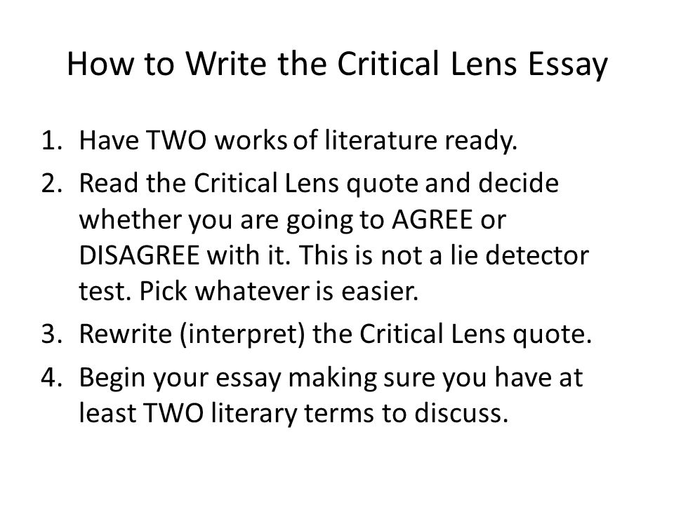 How to Write the Critical Lens Essay 1.Have TWO works of literature ready.