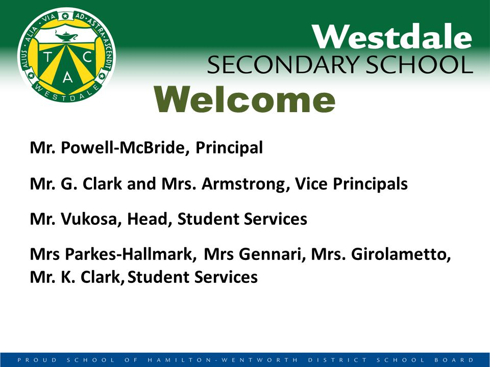Welcome Mr. Powell-McBride, Principal Mr. G. Clark and Mrs.