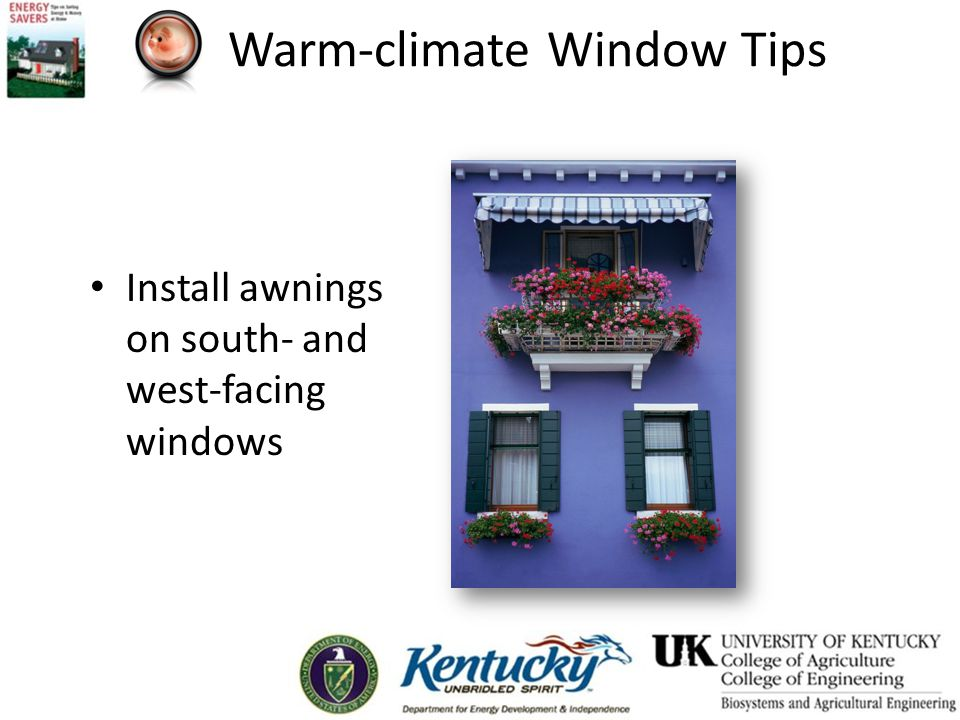 Warm-climate Window Tips Install awnings on south- and west-facing windows
